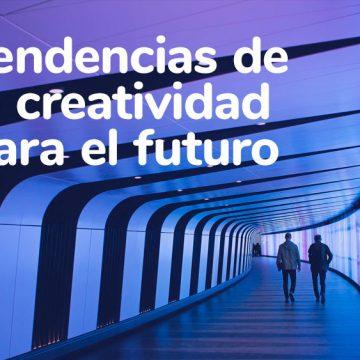 5 tendencias de la creatividad para el futuro