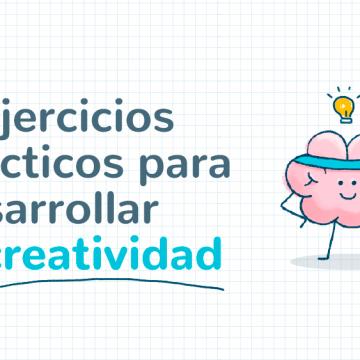 5 ejercicios prácticos para desarrollar la creatividad
