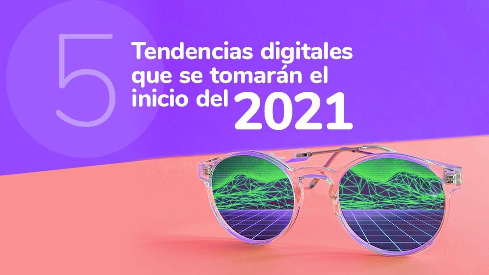5 tendencias digitales que se tomarán el inicio del 2021