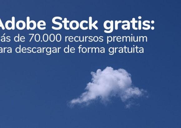 Adobe Stock gratis: Más de 70.000 recursos premium para descargar de forma gratuita
